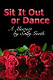 img - for Sit It Out or Dance: A Memoir book / textbook / text book