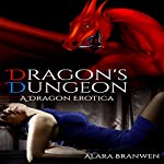 Dragon's Dungeon: A Dragon Erotica | Alara Branwen