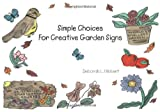 Simple Choices for Creative Garden Signs, Deborah L. Hibbert, 155212634X