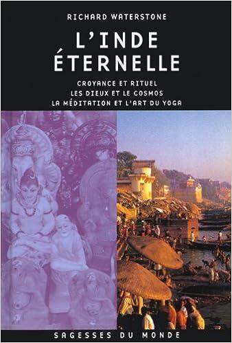 Livres L'Inde éternelle. Croyance et rituel, les dieux et le cosmos, la méditation et l'art du yoga pdf, epub