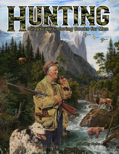 Hunting: Grayscale Coloring Books for Men: 44 Hunting themed scenes with hunters, hunting dogs, hunting gear and wildlife such as ducks, deer, bears, pheasants, moose, foxes, rabbits and more
