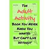 The Adult Activity Book You Never Knew You Wanted But Can't Live Without (Adult Activity Books 2)