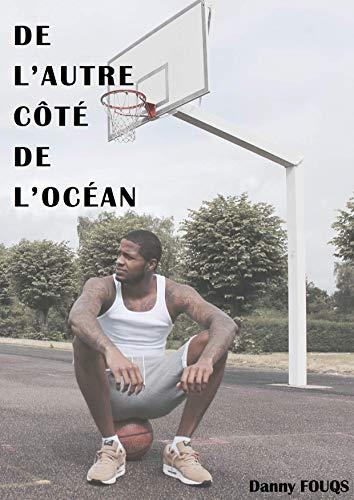 De l'autre côté de l'Océan: Tout savoir sur la vie des basketteurs américains en Europe por Danny Fouqs