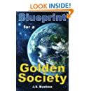 Blueprint for a Golden Society