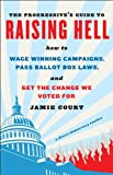 img - for The Progressive's Guide to Raising Hell: How to Win Grassroots Campaigns, Pass Ballot Box Laws, and Get the Change We Voted For book / textbook / text book