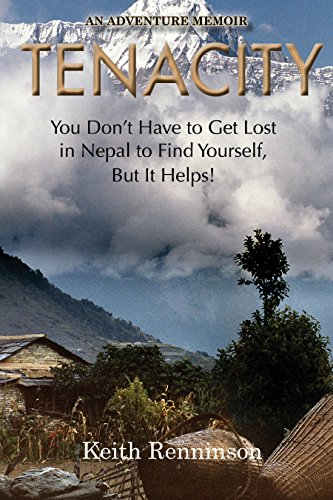 Book: Tenacity - You Don't Have to Get Lost in Nepal to Find Yourself, But it Helps! by Keith Renninson