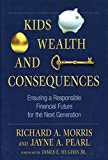 img - for Kids, Wealth, and Consequences: Ensuring a Responsible Financial Future for the Next Generation book / textbook / text book