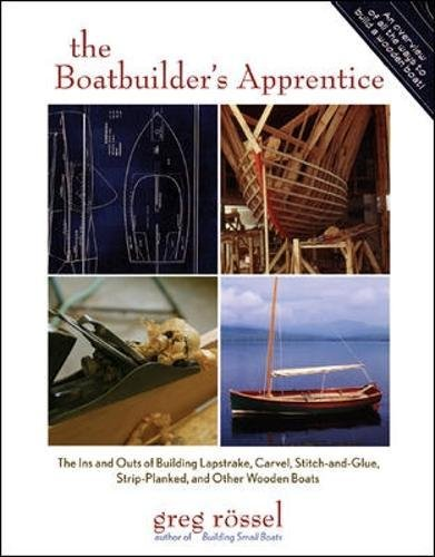 (The Boatbuilder's Apprentice: The Ins and Outs of Building Lapstrake, Carvel, Stitch-and-Glue, Strip-Planked, and Other Wooden Boa)