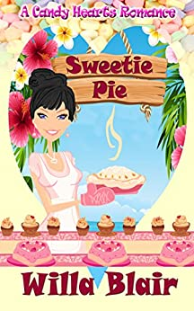 Sweetie Pie (A Candy Hearts Romance) by [Blair, Willa]