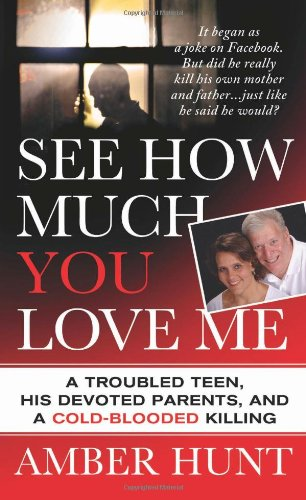 See How Much You Love Me: A Troubled Teen, His Devoted Parents, and a Cold-Blooded Killing (St. Martin's True Crime Library)