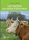 Les vaches nous parlent d'alimentation : 143 symptômes bovins