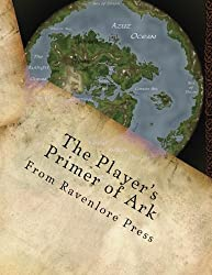 The Player's Primer of Ark (World of Ark Supplements) (Volume 1)