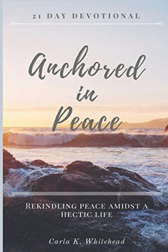 Anchored in Peace 21 Day Devotional: Rekindling Peace Amidst a Hectic Life