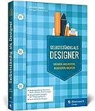 Selbstständig als Designer: Existenzgründung, Kalkulation, Karriereplanung, Businessplan - Agentur gründen, Start-up, Jungunternehmer, Akquise, Kunden akquirieren und Design kalkulieren