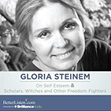 On Self Esteem and Scholars, Witches and Other Freedom Fighters Speech by Gloria Steinem Narrated by Gloria Steinem