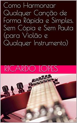 Como Harmonizar Qualquer Canção de Forma Rápida e Simples, Sem Cópia e Sem Pauta (para Violão e Qualquer Instrumento)