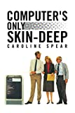 Computer's Only Skin-Deep, Caroline Spear, 1436378656