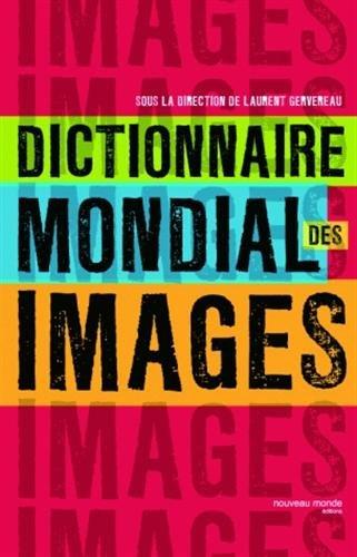 Dictionnaire Mondial des Images (NME.BEAUX LIVR.) (French Edition) Laurent Gervereau