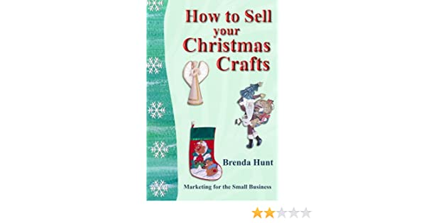 Christmas Crafts To Sell At Craft Fairs.Amazon Com How To Sell Your Christmas Crafts Ebook Brenda