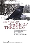 Die Welt von »Game of Thrones«: Kulturwissenschaftliche Perspektiven auf George R.R. Martins »A Song of Ice and Fire« (Edition Kulturwissenschaft)