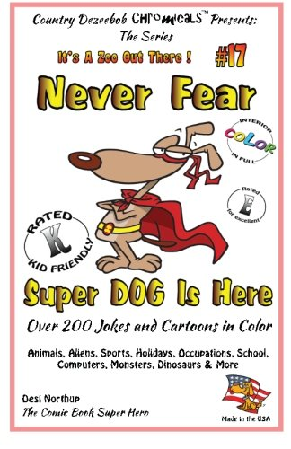 Never Fear Super Dog is Here - Over 200 Jokes and Cartoons - Animals, Aliens, Sports, Holidays, Occupations, School, Computers, Monsters, Dinosaurs & ... COLOR (It's a Zoo Out There !) (Volume 17) pdf epub