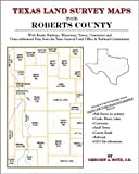 Texas Land Survey Maps for Roberts County : With Roads, Railways, Waterways, Towns, Cemeteries and Including Cross-referenced Data from the General Land Office and Texas Railroad Commission, Boyd, Gregory A., 142035034X
