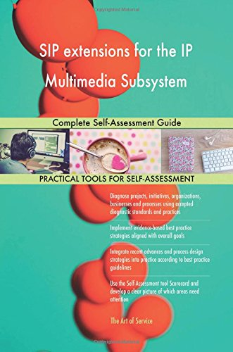 SIP extensions for the IP Multimedia Subsystem Complete Self-Assessment Guide (Sip Extension)