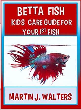 Betta Fish Kids Care Guide For Your 1st Fish - Kindle