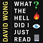 What the Hell Did I Just Read: A Novel of Cosmic Horror Hörbuch von David Wong Gesprochen von: Stephen R. Thorne