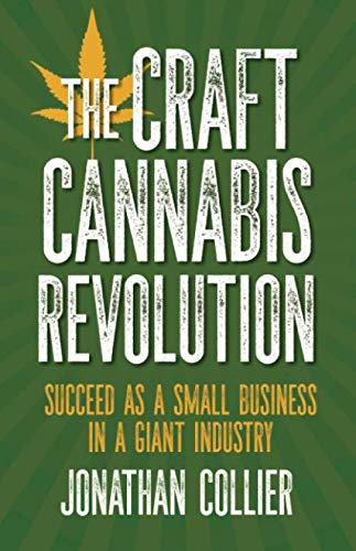 The Craft Cannabis Revolution: Succeed as a Small Business in a Giant Industry (Business How To Marijuana A Start)