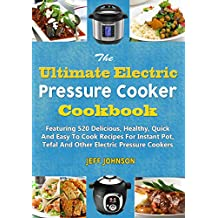 The Ultimate Electric Pressure Cooker Cookbook: Featuring 520 Delicious, Healthy, Quick And Easy To Cook Recipes For Instant Pot, Tefal And Other Electric Pressure Cookers (Weight Loss Series Book 2)