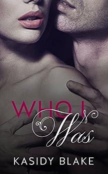 Who I Was (Who I Am Book 1) by [Blake, Kasidy]