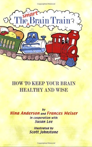 The Smart Brain Train: How to Keep Your Child's Brain Healthy and Wise