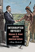 Interrupted Odyssey: Ulysses S. Grant and the American Indians (World of Ulysses S. Grant)