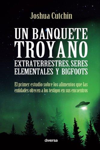 Un banquete troyano: Extraterrestres, seres elementales y bigfoots (Spanish Edition) [Joshua Cutchin] (Tapa Blanda)