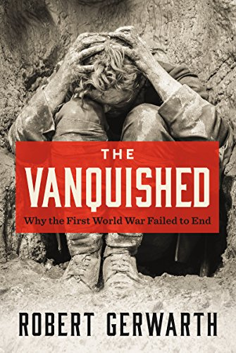The Vanquished: Why the First World War Failed to End by [Gerwarth, Robert]