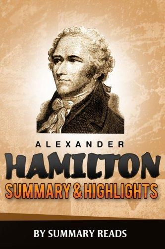 Alexander Hamilton: by Ron Chernow   Summary & Highlights