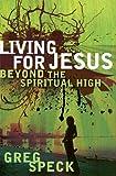 Living for Jesus Beyond the Spiritual High, Greg O. Speck, 0802447929