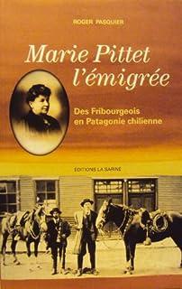 Marie Pittet l'émigrée : des Fribourgeois en Patagonie chilienne, Pasquier, Roger