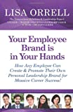 Your Employee Brand Is in Your Hands, Lisa Orrell, 1939288088