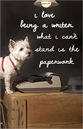 Journal: I Love Being a Writer  What I Can't Stand is the Paperwork