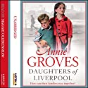 Daughters of Liverpool Audiobook by Annie Groves Narrated by Maggie Ollerenshaw