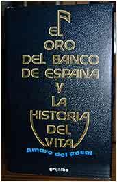 EL ORO DEL BANCO DE ESPAÑA Y LA HISTORIA DEL VITA: Amazon.es: ROSAL, Amaro del: Libros