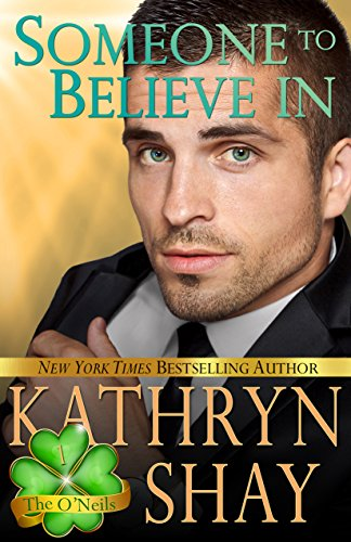 Someone To Believe In (The O'Neils Book 1) by [Shay, Kathryn]