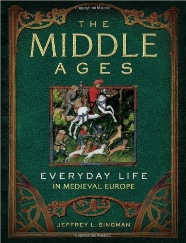 The Middle Ages: Everyday Life in Medieval Europe [Jeffrey L. Singman] (Tapa Dura)