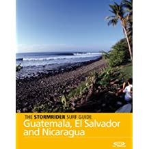 The Stormrider Surf Guide - Guatemala, El Salvador and Nicaragua (Stormrider Surf Guides)