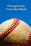 Chicago Cubs Trivia Quiz Book, Trivia Quiz Book, 1494766280