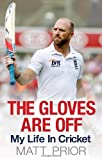 The Gloves are Off: My Life in Cricket by Matt Prior (2013) Hardcover