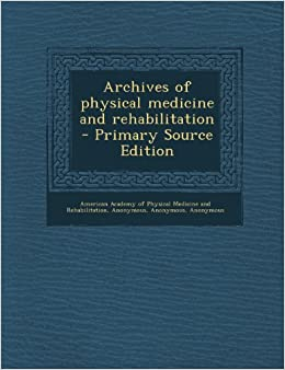 Archives of Physical Medicine and Rehabilitation - Primary Source Edition