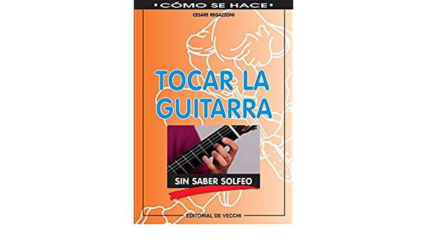 Tocar la guitarra sin saber solfeo eBook: Cesare Regazzoni: Amazon.es: Tienda Kindle